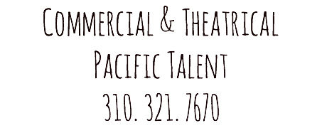 Commercial & Theatrical Pacific Talent 310. 321. 7670